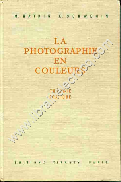 NATKIN (M.), SCHWERIN (K.) , La photographie en coul...