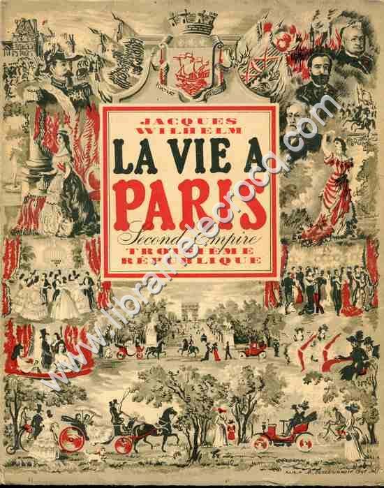 WILHELM Jacques .  La vie à Paris sous le Second Em...