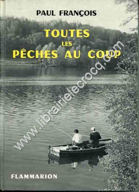 PAUL FRANCOIS , Toutes les pêches au coup . Méthod...