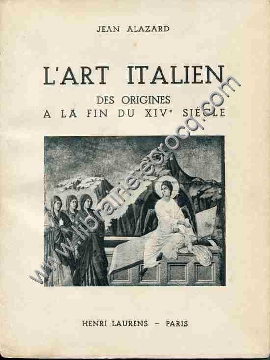 ALAZARD Jean .  L'art italien . 1: Des origines à l...
