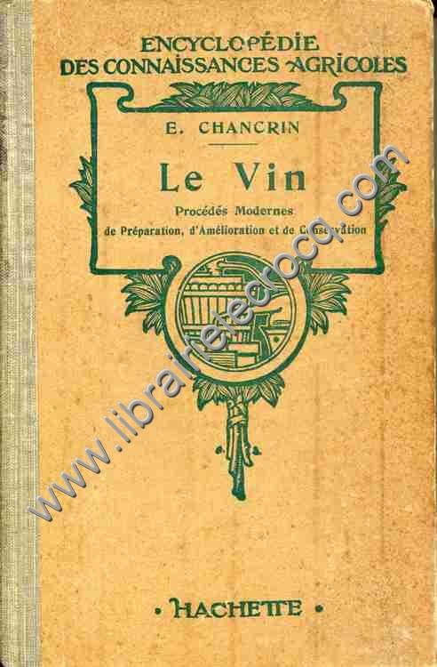 CHANCRIN E., Le vin . Procédés modernes de prépar...