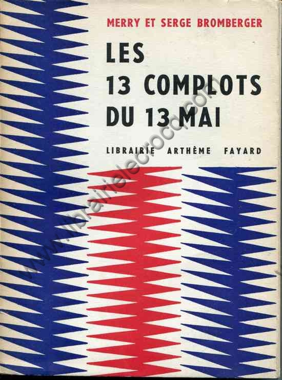 BROMBERGER Merry et Serge, Les 13 complots du 13 mai...