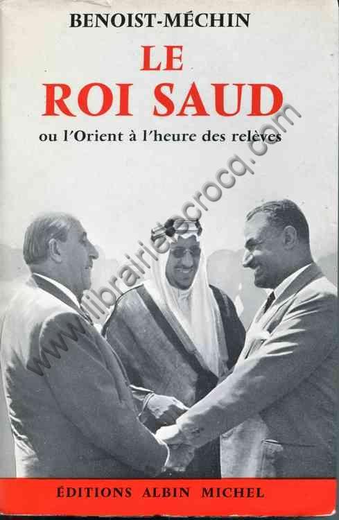 BENOIST-MECHIN , Le roi Saud ou l'Orient à l'heure ...