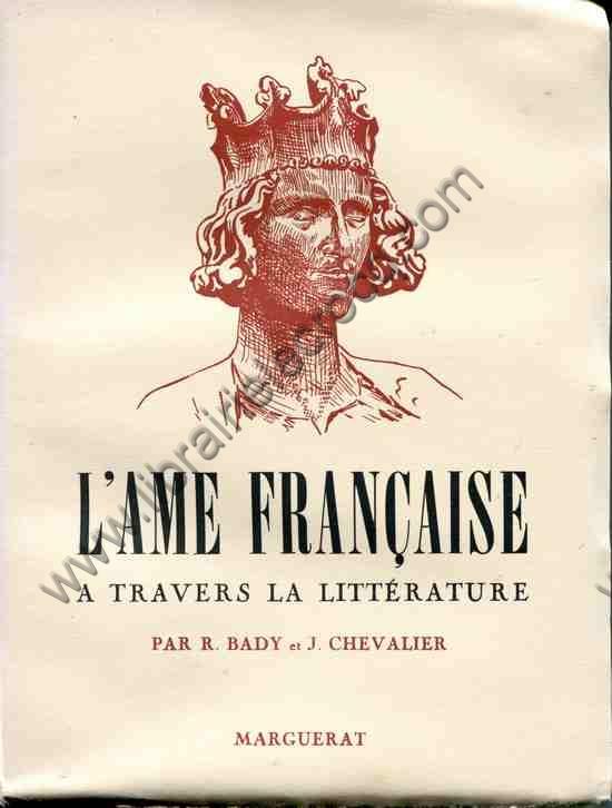 BADY (R.) - CHEVALIER J., L'ame française a travers...