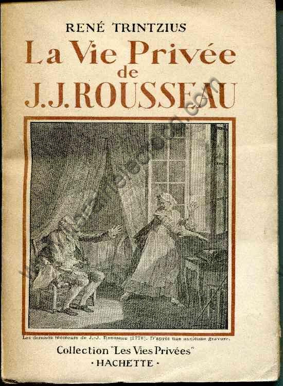 TRINTZIUS René, La vie privée de J.J. Rousseau