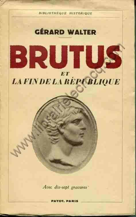 WALTER Gérard .  Brutus et la fin de la République...