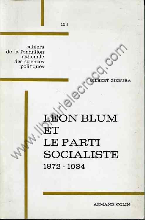 ZIEBURA Gilbert, Léon Blum et le parti socialiste 1...