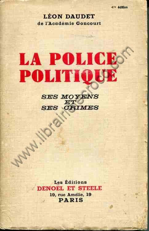 DAUDET Léon, La police politique ses moyens et ses ...