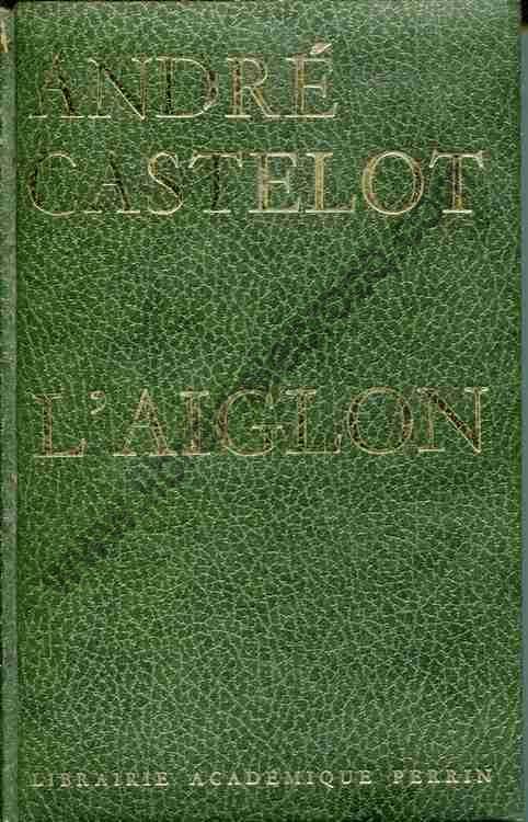 CASTELOT André, L'aiglon Napoléon II