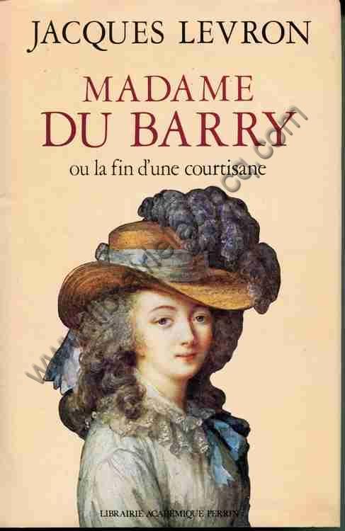 LEVRON Jacques, Madame du Barry ou la fin d'une cour...