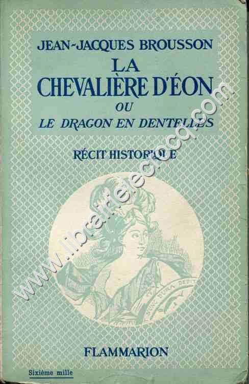 BROUSSON Jean-Jacques, La Chevalière d'Eon ou le dr...