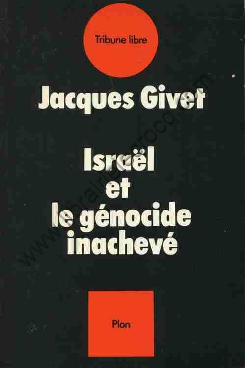 GIVET Jacques, Israël et le génocide inachevé