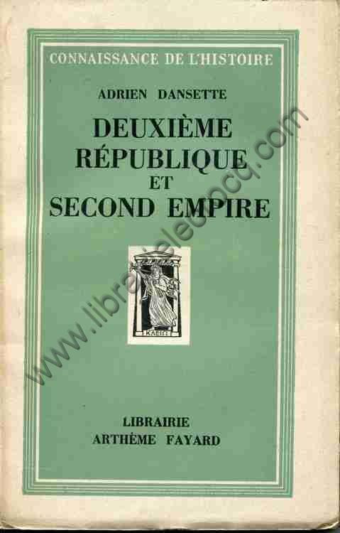 DANSETTE Adrien .  Deuxième République et Second E...